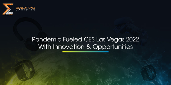 Pandemic Fueled CES Las Vegas 2022 With Innovation and Opportunities