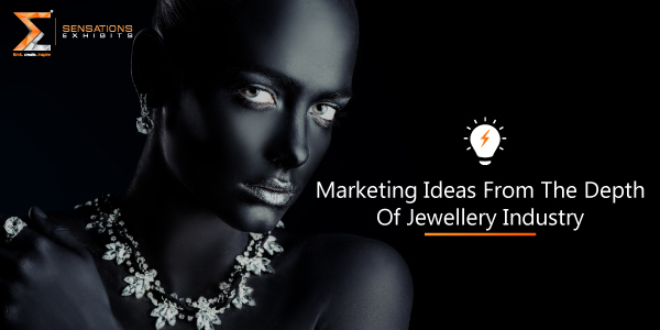 Marketing Ideas For JCK Las Vegas From The Depth Of Jewelry Industry