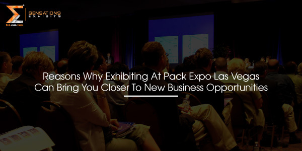 Reasons Why Exhibiting At Pack Expo Las Vegas Can Bring You Closer To New Business Opportunities