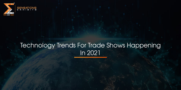Technology Trends For Trade Shows Happening In 2021