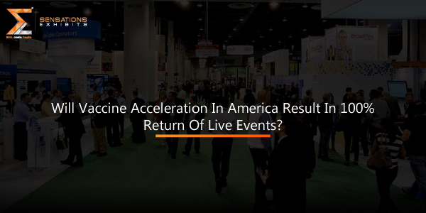 Will Vaccine Acceleration In America Result In 100% Return Of Live Events?
