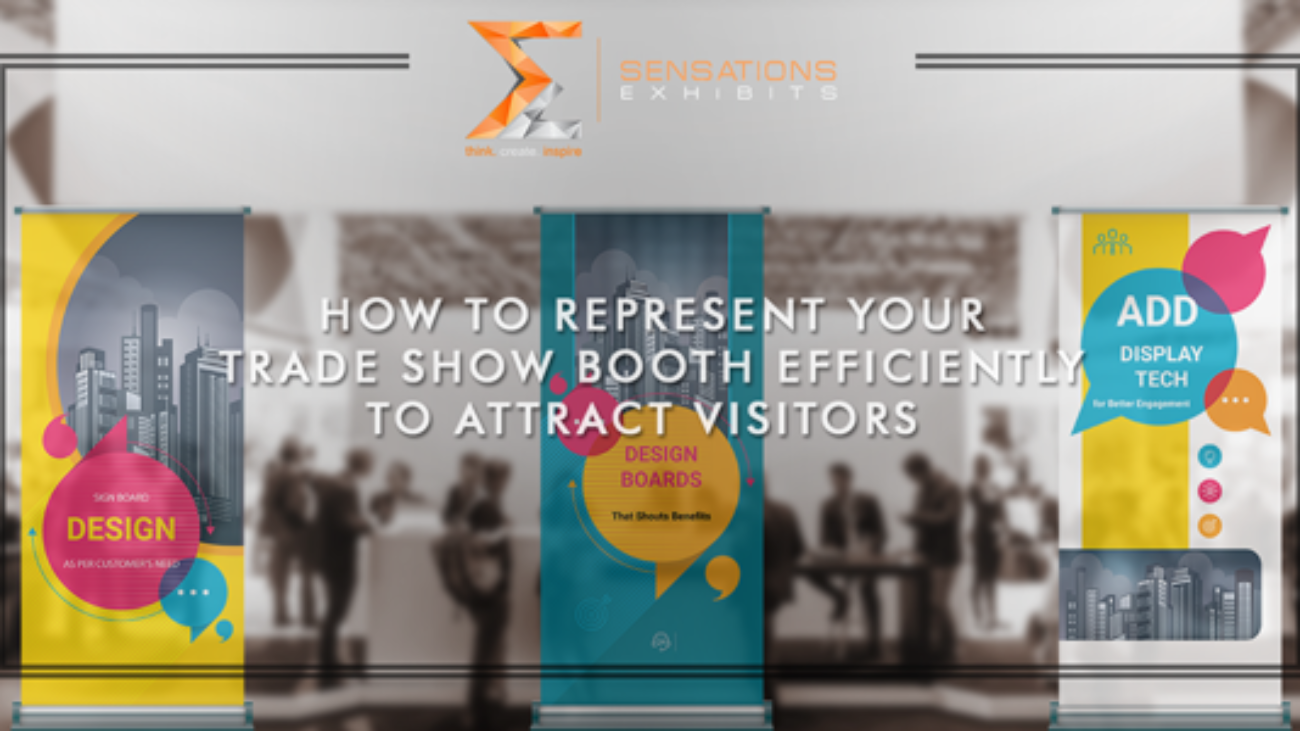 How To Represent Your Trade Show Booth Efficiently To Attract The Visitors
