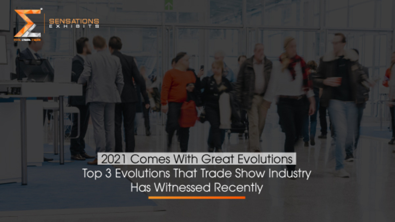 Top 3 Evolutions That Trade Show Industry Has Witnessed Recently