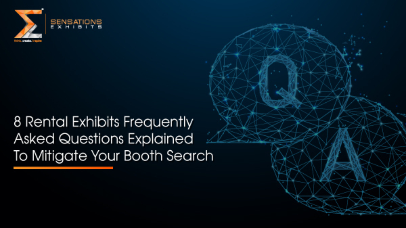 8 Rental Exhibits Frequently Asked Questions Explained To Mitigate Your Booth Search
